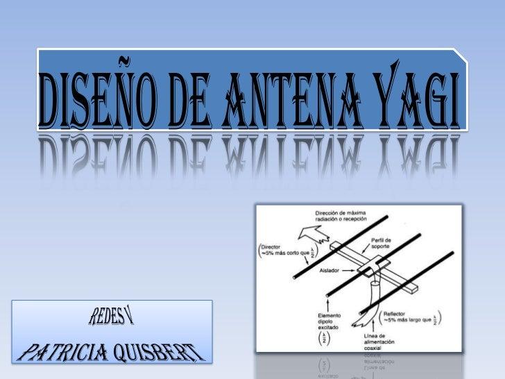 DISEÑO DE ANTENA YAGI<br />REDES V <br />PATRICIA QUISBERT<br />