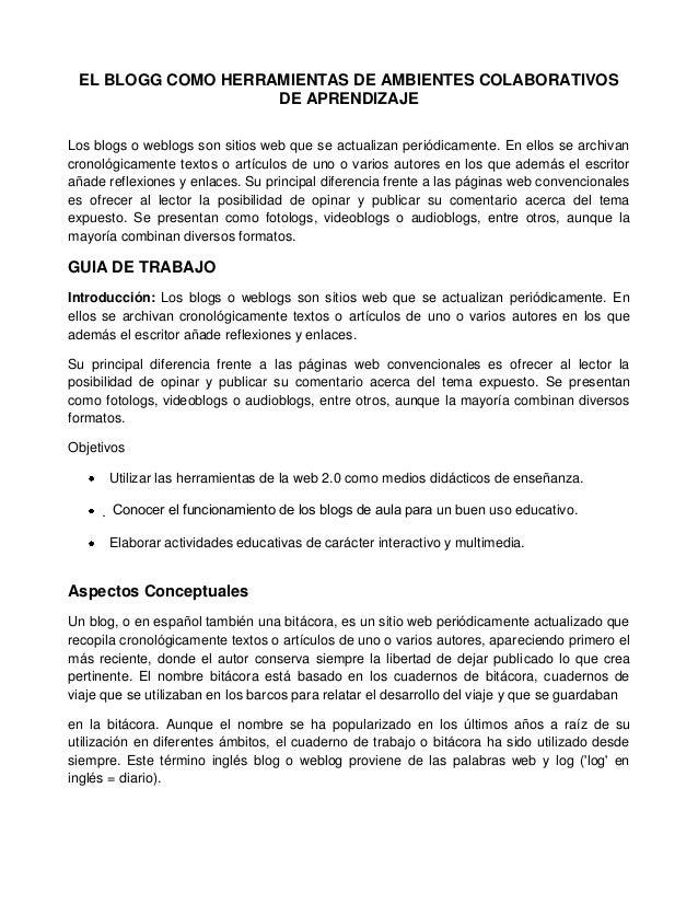 EL BLOGG COMO HERRAMIENTAS DE AMBIENTES COLABORATIVOS                    DE APRENDIZAJELos blogs o weblogs son sitios web ...