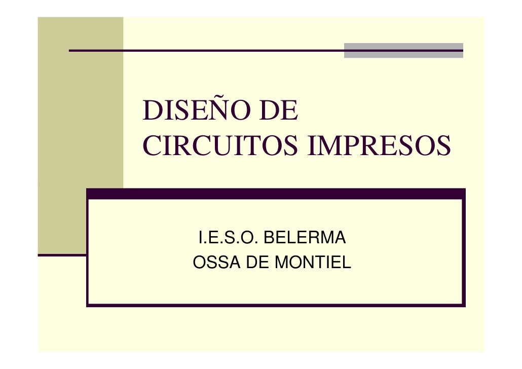 DISEÑO DE CIRCUITOS IMPRESOS    I.E.S.O. BELERMA   OSSA DE MONTIEL