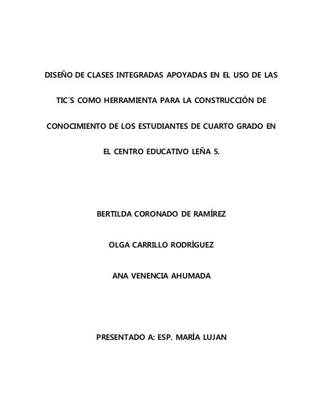 DISEÑO DE CLASES INTEGRADAS APOYADAS EN EL USO DE LAS TIC´S COMO HERRAMIENTA PARA LA CONSTRUCCIÓN DE CONOCIMIENTO DE LOS E...