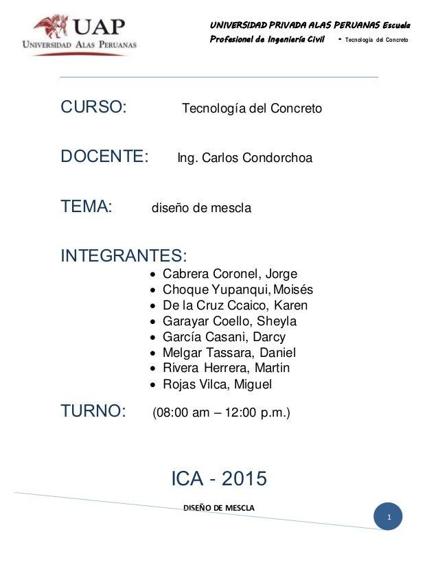 | DISEÑO DE MESCLA 1 UNIVERSIDAD PRIVADA ALAS PERUANAS Escuela Profesional de Ingeniería Civil - Tecnología del Concreto C...