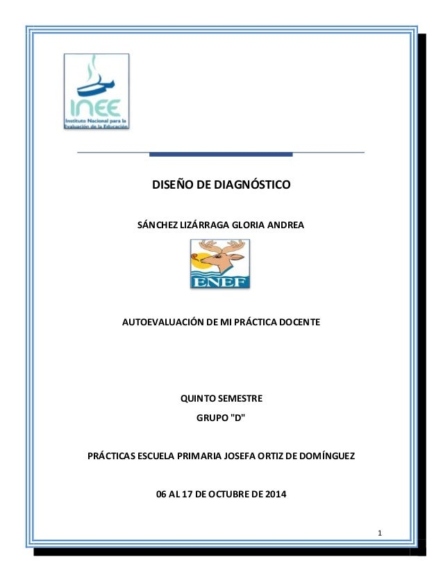 """1  DISEÑO DE DIAGNÓSTICO  SÁNCHEZ LIZÁRRAGA GLORIA ANDREA  AUTOEVALUACIÓN DE MI PRÁCTICA DOCENTE  QUINTO SEMESTRE  GRUPO """"..."""