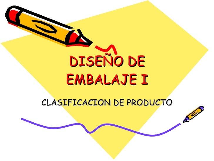 DISEÑO DE EMBALAJE I CLASIFICACION DE PRODUCTO