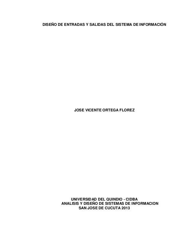 DISEÑO DE ENTRADAS Y SALIDAS DEL SISTEMA DE INFORMACIÓN  JOSE VICENTE ORTEGA FLOREZ  UNIVERSIDAD DEL QUINDIO - CIDBA ANALI...