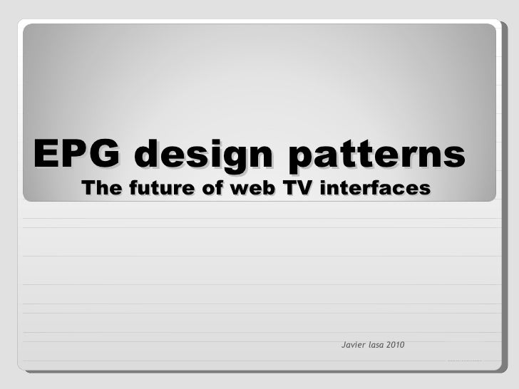 Javier lasa 2010 EPG design patterns  The future of web TV interfaces