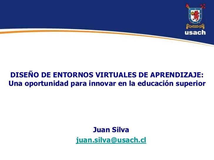 DISEÑO DE ENTORNOS VIRTUALES DE APRENDIZAJE:Una oportunidad para innovar en la educación superior                      Jua...