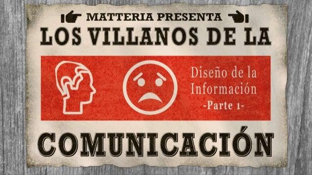 Los Villanos de la Comunicación - Diseño de Información Pt1