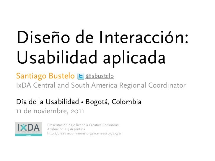 Diseño de Interacción:Usabilidad aplicadaSantiago Bustelo                   @sbusteloIxDA Central and South America Region...