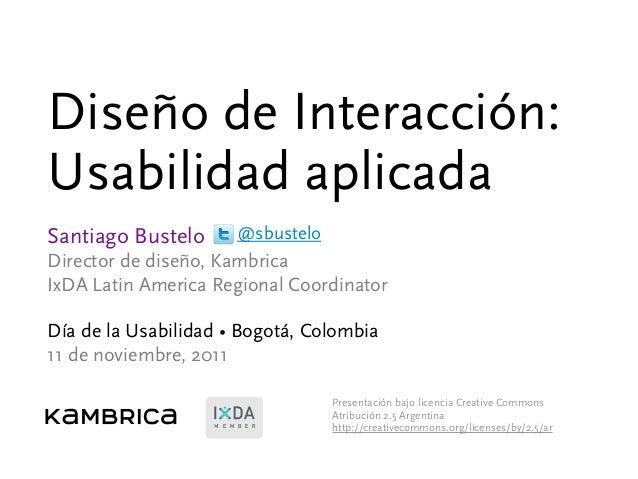 Diseño de Interacción: Usabilidad aplicada Presentación bajo licencia Creative Commons Atribución 2.5 Argentina http://cre...