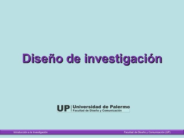 Diseño de investigaciónDiseño de investigación Introducción a la Investigación Facultad de Diseño y Comunicación (UP)