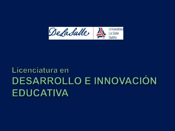 Licenciatura en DESARROLLO E INNOVACIÓN EDUCATIVA<br />