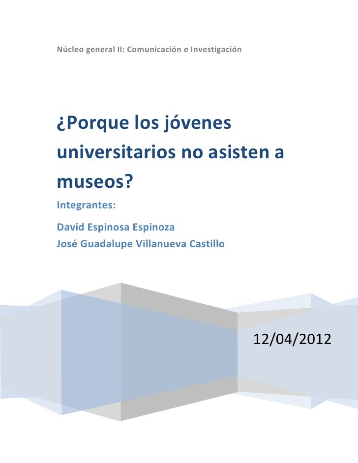 Núcleo general II: Comunicación e Investigación¿Porque los jóvenesuniversitarios no asisten amuseos?Integrantes:David Espi...