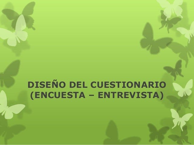 DISEÑO DEL CUESTIONARIO (ENCUESTA – ENTREVISTA)