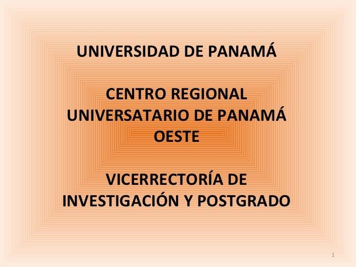 UNIVERSIDAD DE PANAMÁ    CENTRO REGIONALUNIVERSATARIO DE PANAMÁ         OESTE     VICERRECTORÍA DEINVESTIGACIÓN Y POSTGRAD...