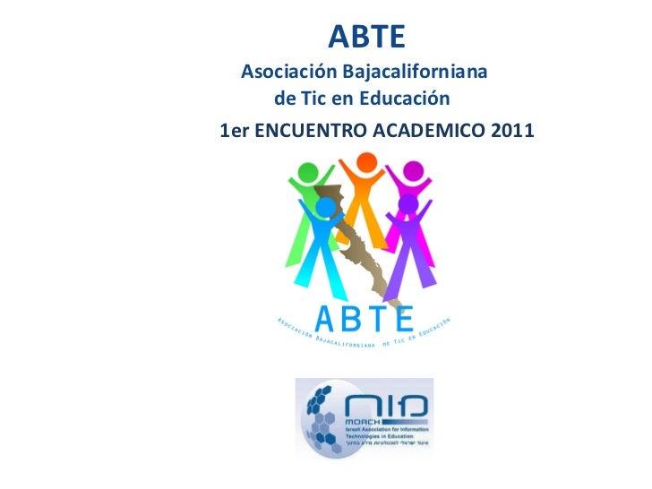 ABTE Asociación Bajacaliforniana  de Tic en Educación  1er ENCUENTRO ACADEMICO 2011