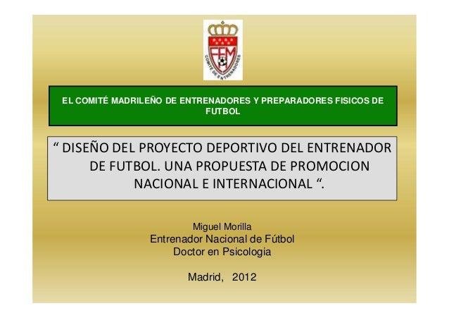 EL COMITÉ MADRILEÑO DE ENTRENADORES Y PREPARADORES FISICOS DEFUTBOLMiguel MorillaEntrenador Nacional de FútbolDoctor en Ps...