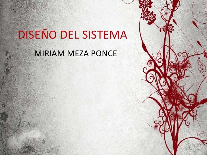 DISEÑO DEL SISTEMA<br />MIRIAM MEZA PONCE<br />