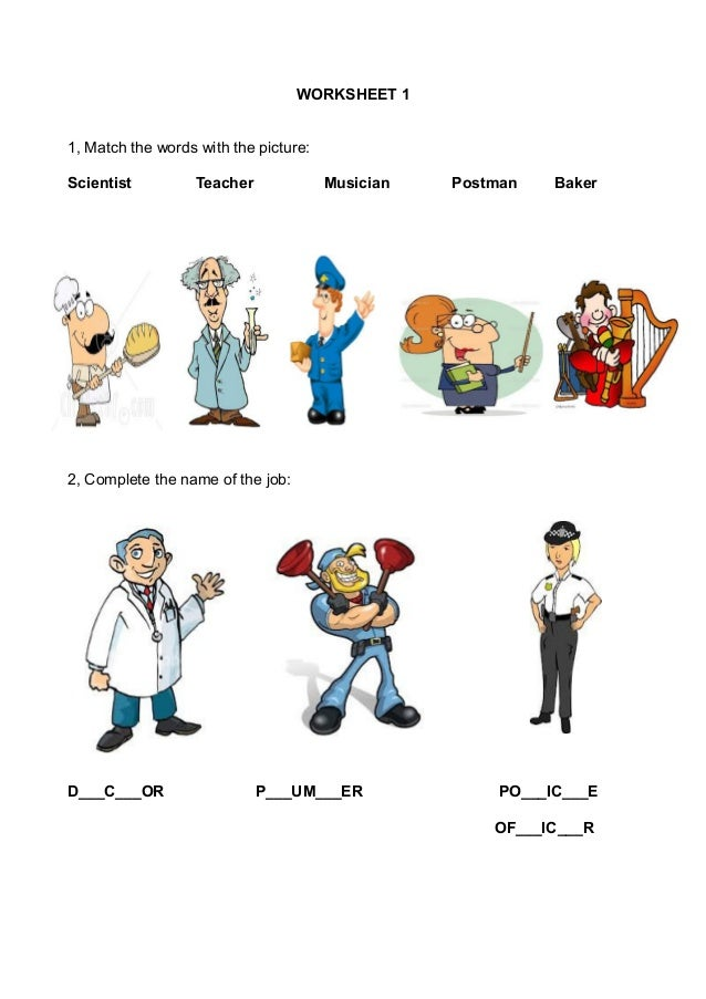WORKSHEET 1 1, Match the words with the picture: Scientist  Teacher  Musician  Postman  Baker  2, Complete the name of the...