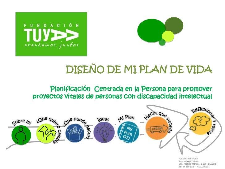 DISEÑO DE MI PLAN DE VIDA<br />Planificación  Centrada en la Persona para promover proyectos vitales de personas con disca...