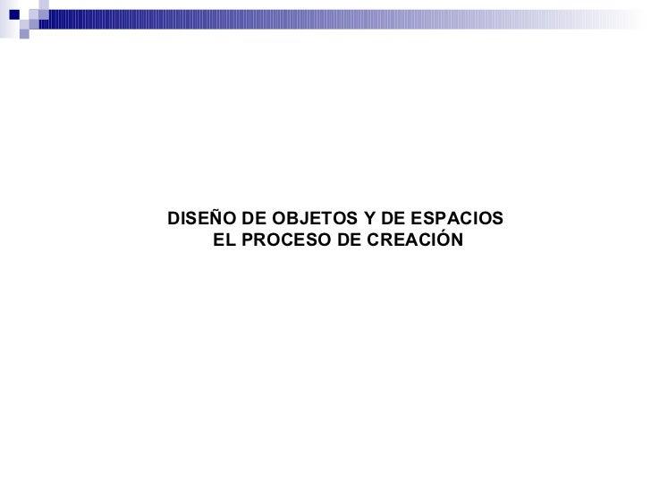 DISEÑO DE OBJETOS Y DE ESPACIOS  EL PROCESO DE CREACIÓN