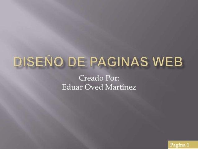 Creado Por:Eduar Oved MartínezPagina 1