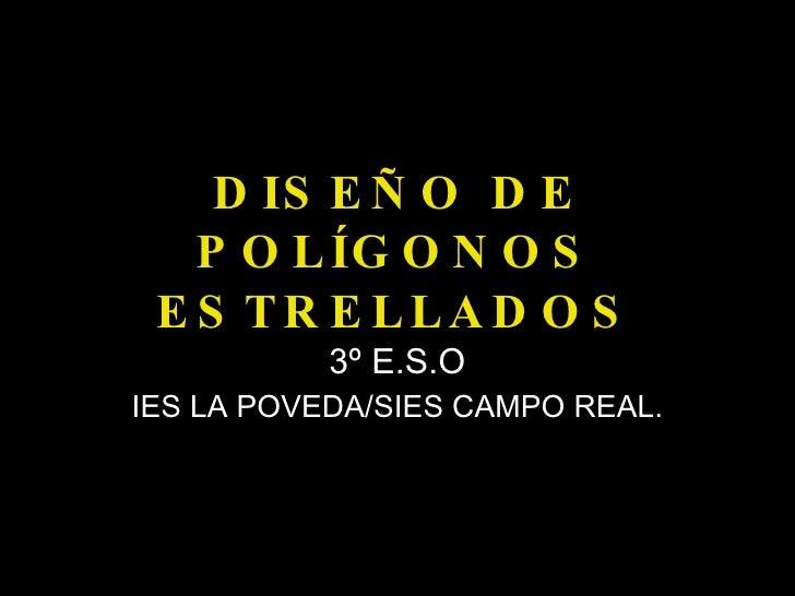 DISEÑO DE POLÍGONOS ESTRELLADOS 3º E.S.O IES LA POVEDA/SIES CAMPO REAL.