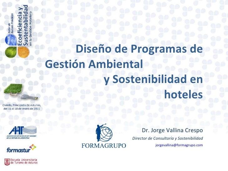 Diseño de Programas de Gestión Ambiental  y Sostenibilidad en hoteles Dr. Jorge Vallina Crespo Director de Consultoría y S...