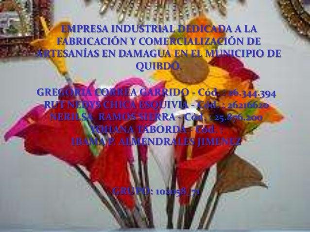 EMPRESA INDUSTRIAL DEDICADA A LA   FABRICACIÓN Y COMERCIALIZACIÓN DEARTESANÍAS EN DAMAGUA EN EL MUNICIPIO DE              ...