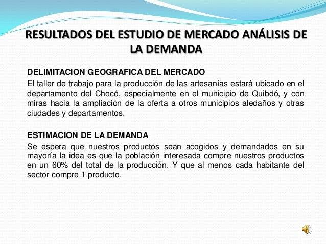 RESULTADOS DEL ESTUDIO DE MERCADO ANÁLISIS DE                 LA DEMANDADELIMITACION GEOGRAFICA DEL MERCADOEl taller de tr...