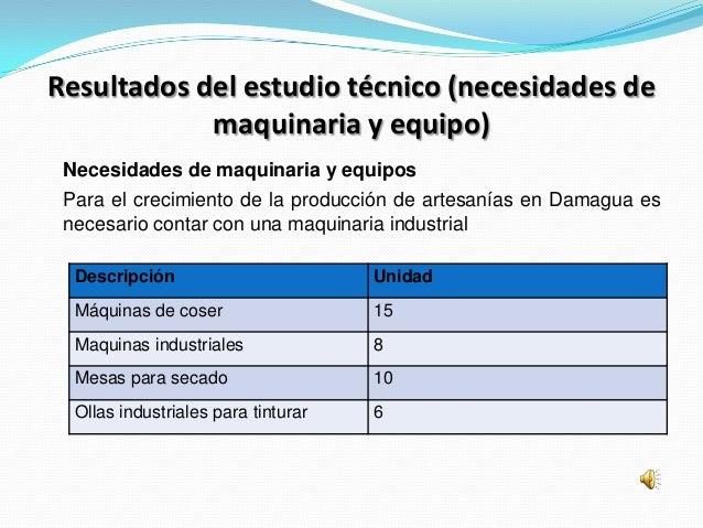 Resultados del estudio técnico (necesidades de            maquinaria y equipo) Necesidades de maquinaria y equipos Para el...