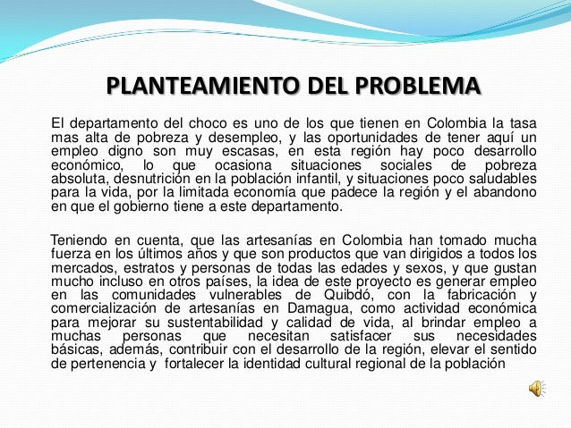 PLANTEAMIENTO DEL PROBLEMAEl departamento del choco es uno de los que tienen en Colombia la tasamas alta de pobreza y dese...