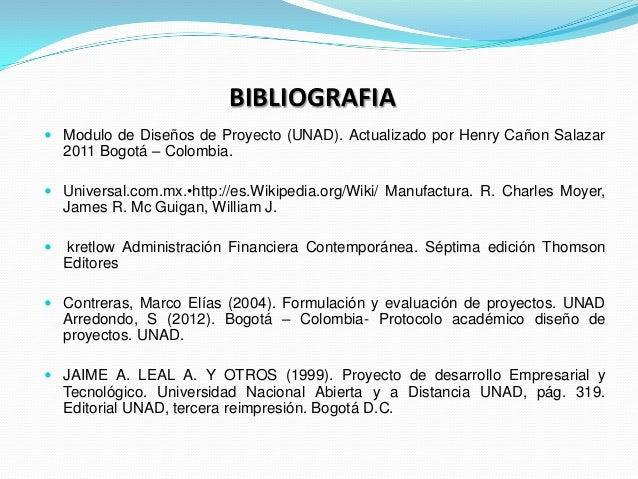 BIBLIOGRAFIA Modulo de Diseños de Proyecto (UNAD). Actualizado por Henry Cañon Salazar    2011 Bogotá – Colombia. Univer...