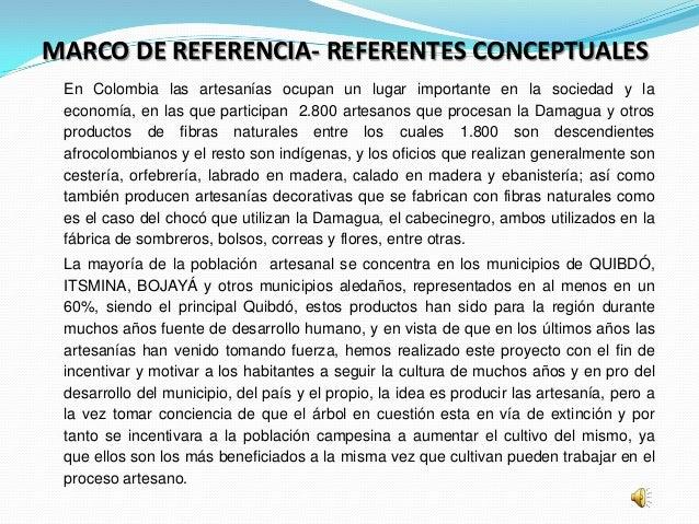 MARCO DE REFERENCIA- REFERENTES CONCEPTUALES En Colombia las artesanías ocupan un lugar importante en la sociedad y la eco...