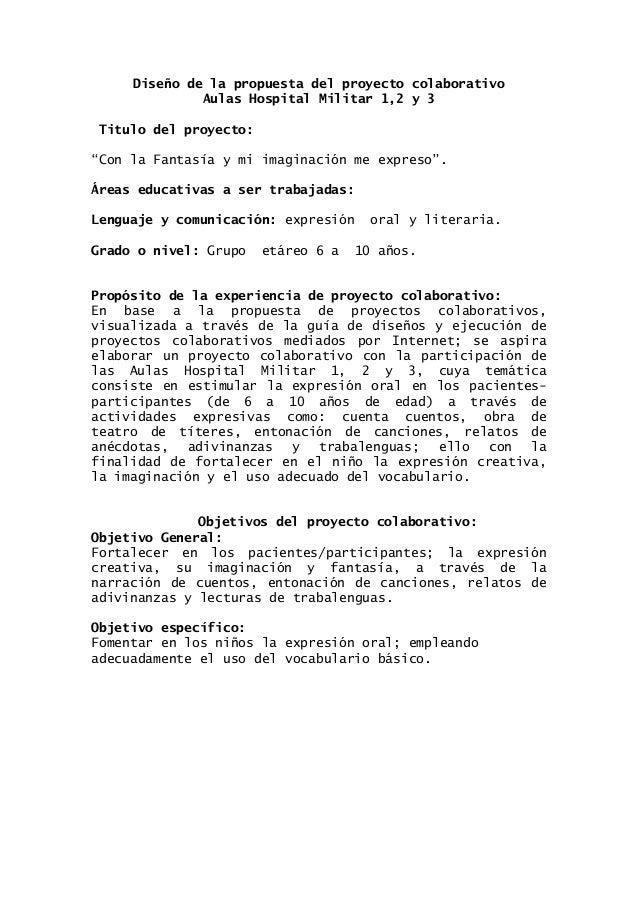 """Diseño de la propuesta del proyecto colaborativo Aulas Hospital Militar 1,2 y 3 Titulo del proyecto: """"Con la Fantasía y mi..."""