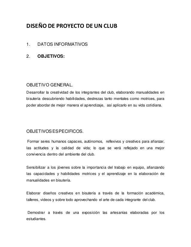 DISEÑO DE PROYECTO DE UN CLUB 1. DATOS INFORMATIVOS 2. OBJETIVOS: OBJETIVO GENERAL. Desarrollar la creatividad de los inte...