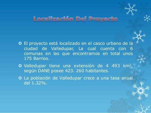  El proyecto está localizado en el casco urbano de la  ciudad de Valledupar, La cual cuenta con 6  comunas en las que enc...