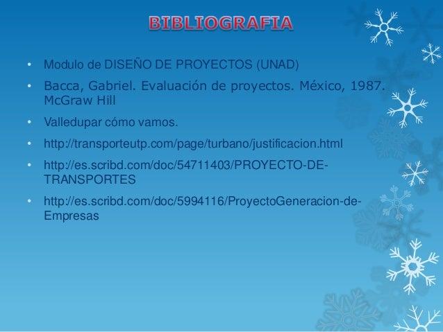 • Modulo de DISEÑO DE PROYECTOS (UNAD)• Bacca, Gabriel. Evaluación de proyectos. México, 1987.  McGraw Hill• Valledupar có...
