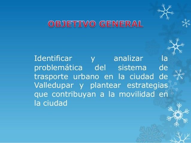Identificar   y     analizar    laproblemática   del   sistema   detrasporte urbano en la ciudad deValledupar y plantear e...
