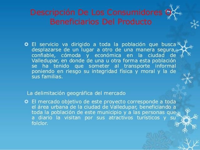 Descripción De Los Consumidores O      Beneficiarios Del Producto El servicio va dirigido a toda la población que busca  ...