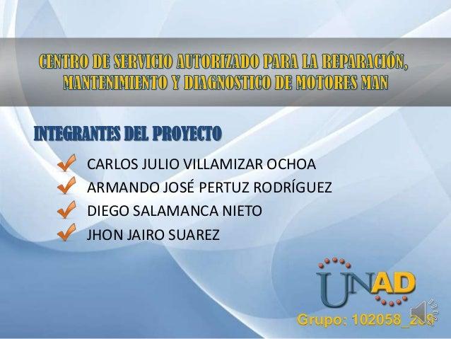 INTEGRANTES DEL PROYECTO      CARLOS JULIO VILLAMIZAR OCHOA      ARMANDO JOSÉ PERTUZ RODRÍGUEZ      DIEGO SALAMANCA NIETO ...