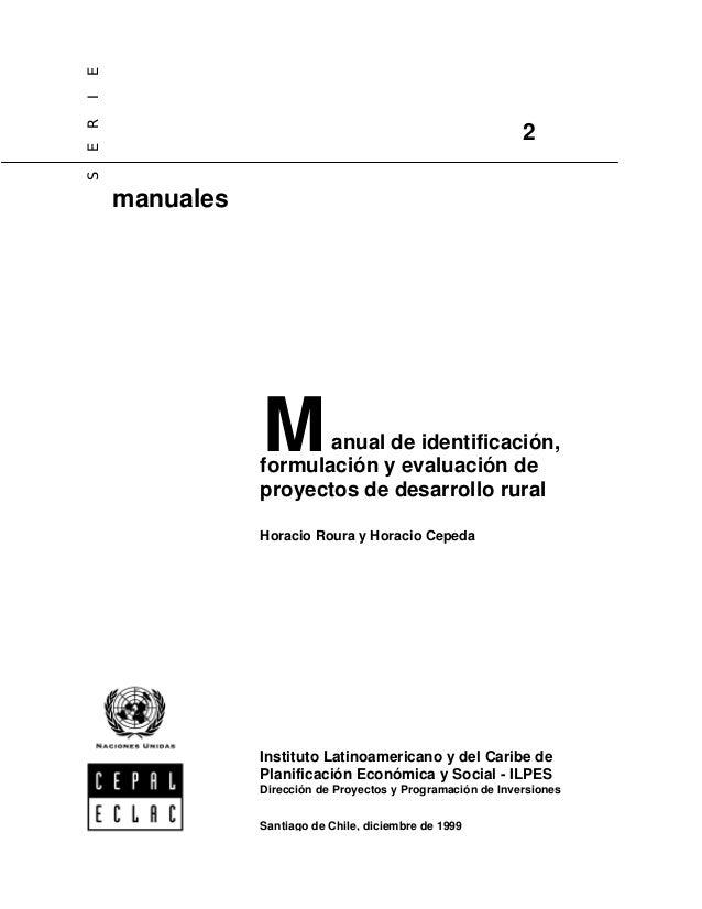 E I E R S  2  manuales  M  anual de identificación, formulación y evaluación de proyectos de desarrollo rural Horacio Rour...