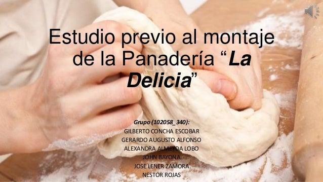 "Estudio previo al montajede la Panadería ""LaDelicia""Grupo (102058_340):GILBERTO CONCHA ESCOBARGERARDO AUGUSTO ALFONSOALEXA..."