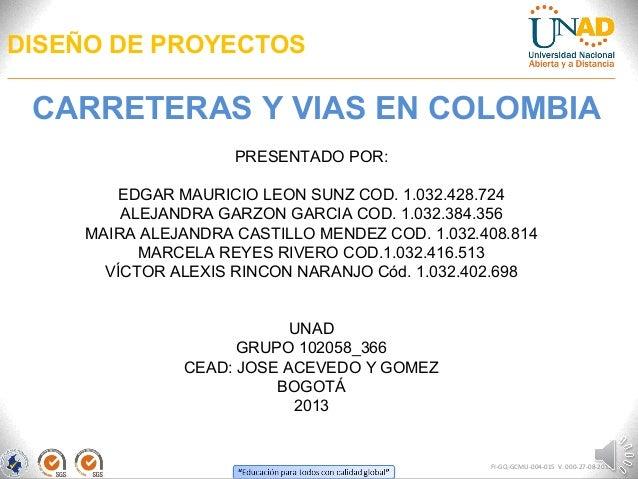 DISEÑO DE PROYECTOS  CARRETERAS Y VIAS EN COLOMBIA PRESENTADO POR: EDGAR MAURICIO LEON SUNZ COD. 1.032.428.724 ALEJANDRA G...
