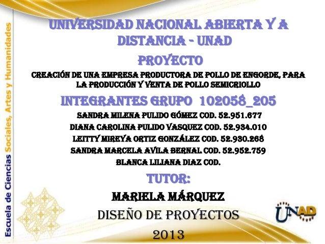 UNIVERSIDAD NACIONAL ABIERTA Y A DISTANCIA - UNAD PROYECTO CREACIÓN DE UNA EMPRESA PRODUCTORA DE POLLO DE ENGORDE, PARA LA...