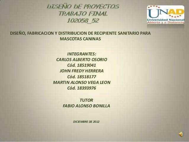 DISEÑO, FABRICACION Y DISTRIBUCION DE RECIPIENTE SANITARIO PARA                       MASCOTAS CANINAS                    ...