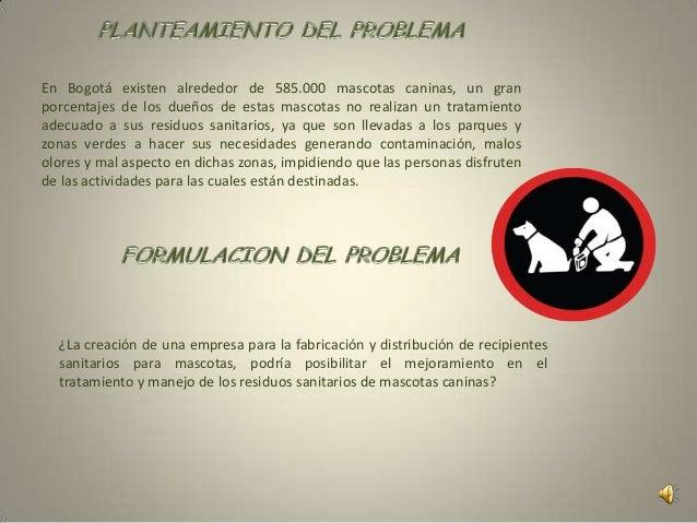 En Bogotá existen alrededor de 585.000 mascotas caninas, un granporcentajes de los dueños de estas mascotas no realizan un...