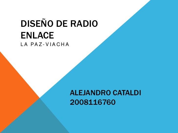 Diseño de radio enlace<br />La Paz-viacha<br />Alejandro cataldi2008116760<br />