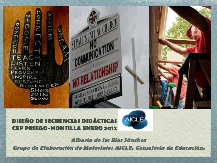DISEÑO DE SECUENCIAS DIDÁCTICASCEP PRIEGO-MONTILLA ENERO 2012                   Alberto de los Ríos SánchezGrupo de Elabor...