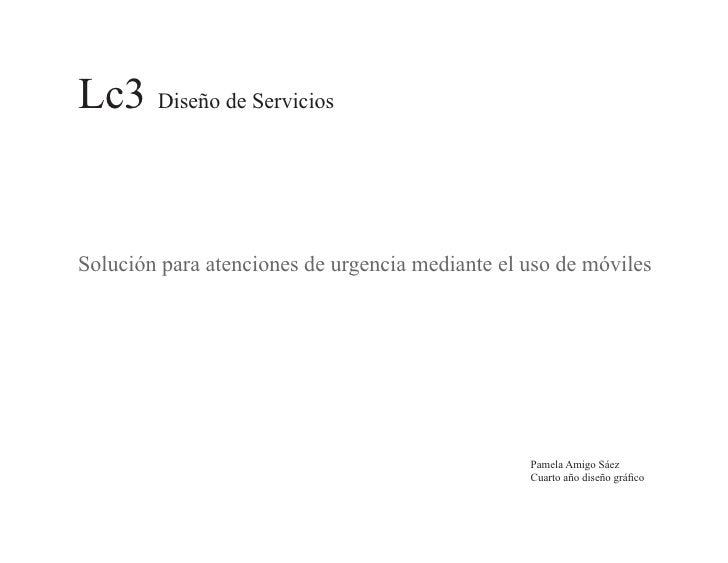 Lc3 Diseño de Servicios   Solución para atenciones de urgencia mediante el uso de móviles                                 ...