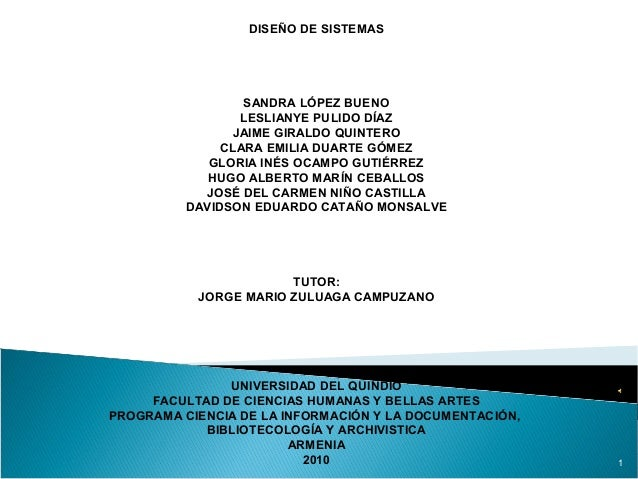 DISEÑO DE SISTEMAS SANDRA LÓPEZ BUENO LESLIANYE PULIDO DÍAZ JAIME GIRALDO QUINTERO CLARA EMILIA DUARTE GÓMEZ GLORIA INÉS O...
